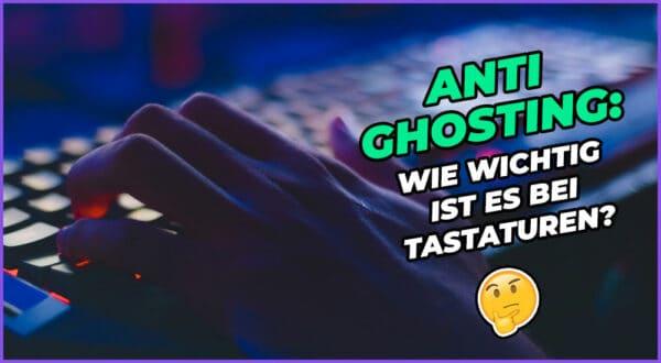 Was ist Anti-Ghosting bei einer Tastatur? (+Top Modelle)