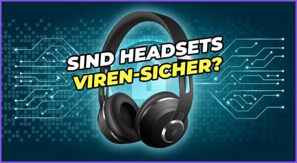 Können Kopfhörer und Headsets Viren übertragen?