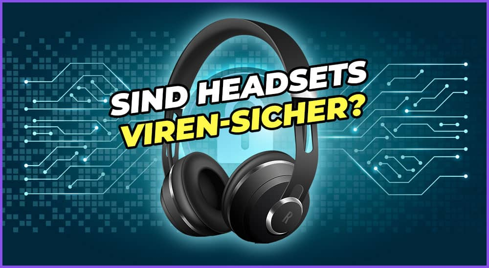 Sind Headsets virensicher?