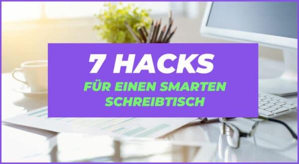 7 Hacks um deinen Schreibtisch smart zu machen